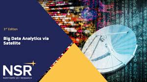 NEW NSR Report: Satellite Data Value Continues Moving Downstream Towards Big Data Analytics