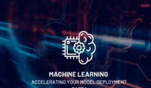 Machine learning: Accelerating your model deployment