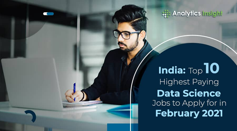 INDIA: TOP 10 HIGHEST PAYING DATA SCIENCE JOBS TO APPLY FOR IN FEBRUARY 2021