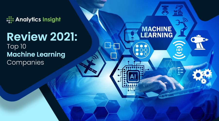 REVIEW 2021: TOP 10 MACHINE LEARNING COMPANIES