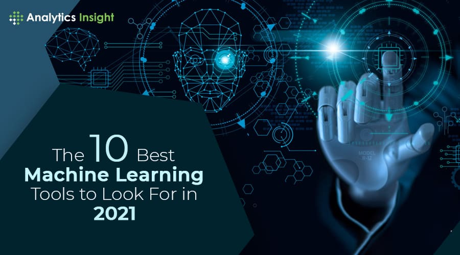 THE 10 BEST MACHINE LEARNING TOOLS TO LOOK FOR IN 2021