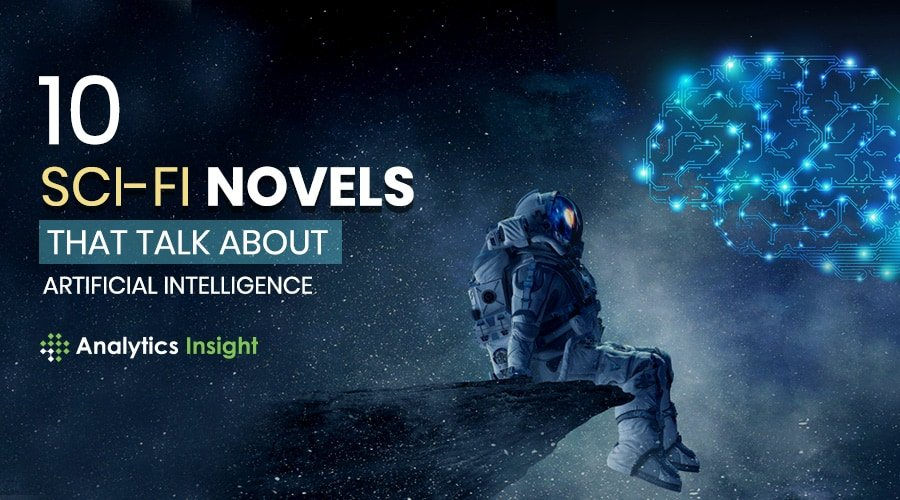 10 SCI-FI NOVELS ABOUT ARTIFICIAL INTELLIGENCE & ROBOTS FOR CURIOUS MINDS