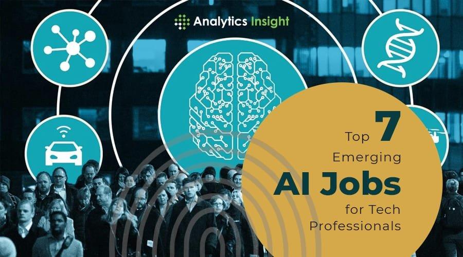 TOP 7 EMERGING AI JOBS FOR TECH PROFESSIONALS