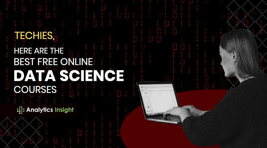 TECHIES, HERE ARE THE BEST FREE ONLINE DATA SCIENCE COURSES