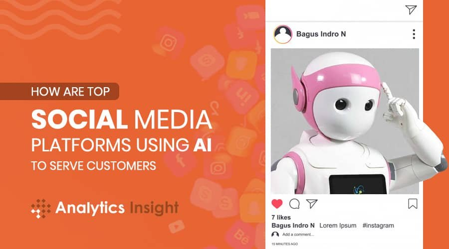HOW ARE TOP SOCIAL MEDIA PLATFORMS USING AI TO SERVE CUSTOMERS