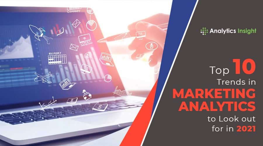 TOP 10 TRENDS IN MARKETING ANALYTICS TO LOOK OUT FOR IN 2021