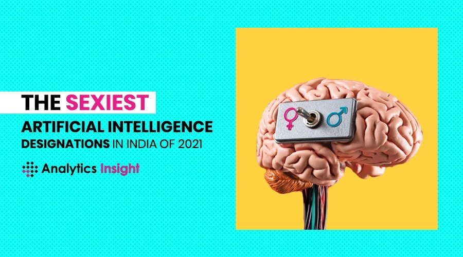 THE SEXIEST ARTIFICIAL INTELLIGENCE DESIGNATIONS IN INDIA OF 2021
