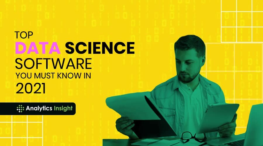TOP DATA SCIENCE SOFTWARE YOU MUST KNOW IN 2021