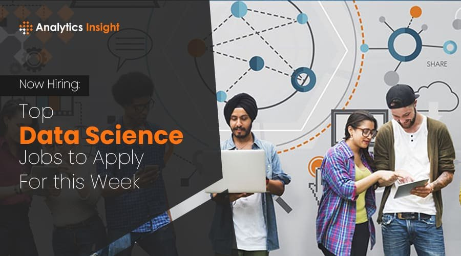 NOW HIRING: TOP DATA SCIENCE JOBS TO APPLY FOR THIS WEEK