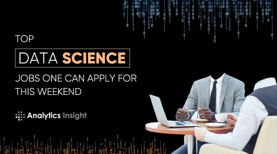 GET RECRUITED: TOP DATA SCIENCE JOBS TO APPLY THIS WEEKEND