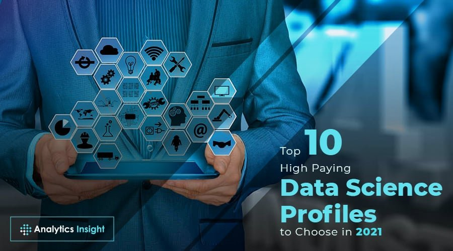 TOP 10 HIGH PAYING DATA SCIENCE PROFILES TO CHOOSE IN 2021