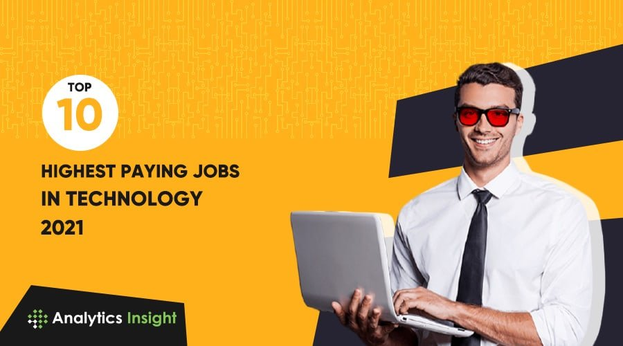 TOP 10 HIGHEST PAYING JOBS IN TECHNOLOGY, 2021