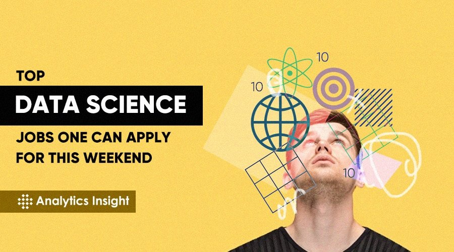 JOB ALERT: TOP DATA SCIENCE JOBS TO APPLY FOR THIS WEEKEND