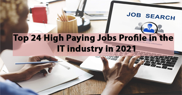 Top 24 High Paying Jobs Profile in the IT industry in 2021