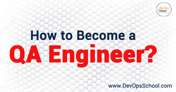 How to Become a QA Engineer?