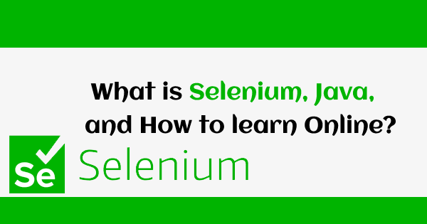 What is Selenium, Java, and How to learn Online?